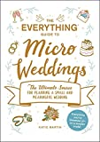The Everything Guide to Micro Weddings: The Ultimate Source for Planning a Small and Meaningful Wedding
