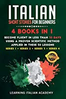 Italian Short Stories for Beginners: 4 Books in 1: Become Fluent in Less Than 30 Days Using a Proven Scientific Method Applied in These 50 Lessons. (Series 1 + Series 2 + Series 3 + Series 4) (Learning Italian with Stories)