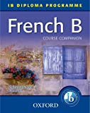 French B Course Companion: IB Diploma Programme (International Baccalaureate)