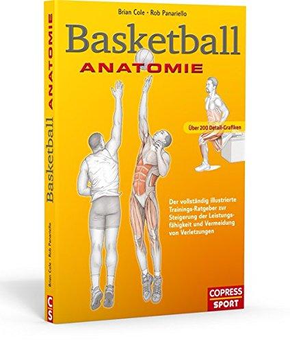 Basketball Anatomie: Der vollständig illustrierte Trainings-Ratgeber zur Steigerung der Leistungsfähigkeit und Vermeidung von Verletzungen