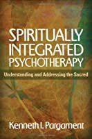 Spiritually Integrated Psychotherapy: Understanding and Addressing the Sacred by Kenneth I. Pargament(2011-07-01)