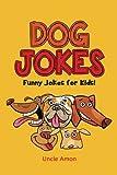 Dog Jokes: Funny Dog Jokes for Kids (Funny Kid Jokes) (Volume 7)