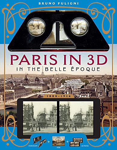 Paris in 3D in the Belle Epoque: A Book Plus Steroeoscopic Viewer and 35 3D Photos: A Book Plus Steroeoscopic Viewer and 34 3D Photos