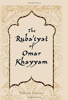 The Ruba'iyat of Omar Khayyam: Translated by Edward Fitzgera