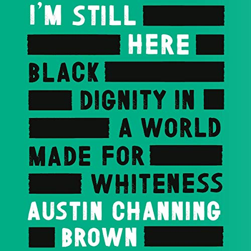 I'm Still Here: Black Dignity in a World Made for Whiteness cover art
