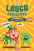 The Laugh Challenge Joke Book: A Fun and Interactive St Patrick's Day Joke Book for Boys and Girls: Ages 6, 7, 8, 9, 10, 11, and 12 Years Old - St Patrick's Day Gift For Kids