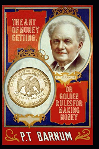 The Art of Money Getting, or Golden Rules for Making Money: Illustrated