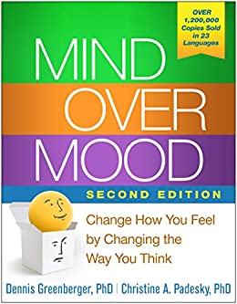 Mind Over Mood, Second Edition: Change How You Feel by Changing the Way You Think by [Dennis Greenberger PhD, Christine A. Padesky PhD, Aaron T. Beck]