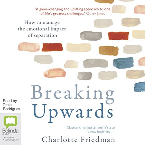 Breaking Upwards     How to Divorce Well - a Guide from Separation to Renewal              By:                                                                                                                                 Charlotte Friedman                               Narrated by:                                                                                                                                 Tania Rodrigues                      Length: 3 hrs and 13 mins     Not rated yet     Overall 0.0