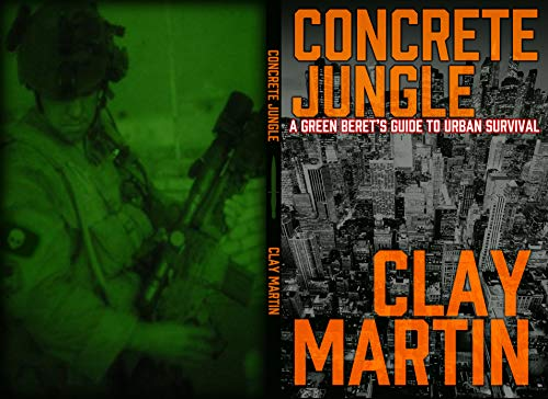 Concrete Jungle: A Green Beret's guide to Urban Survival by [Clay Martin]