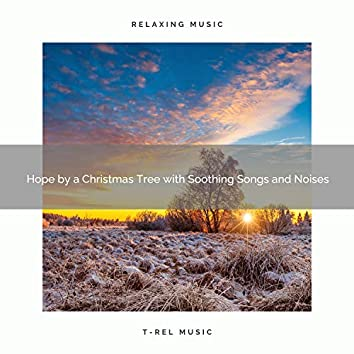 Hope by a Christmas Tree with Soothing Songs and Noises