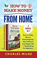 How to Make Money from Home (2 Books in 1): How to Make Money Homesteading-Self Sufficient and Happy Life + Beekeeping for Beginners
