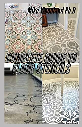 Complete Guide to Floor Stencils: An Easy Step by Step Guide on Making a Beautiful and Amazing Designs