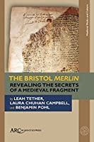 The Bristol Merlin: Revealing the Secrets of a Medieval Fragment (Medieval Media and Culture)