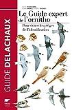 Le Guide expert de l'ornitho. Pour éviter les pièges de l'identification