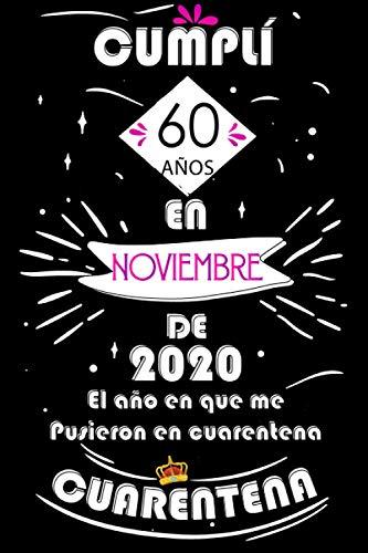 Cumplí 60 Años En Noviembre De 2020, El Año En Que Me Pusieron En Cuarentena: Ideas de regalo de los hombres, ideas de cumpleaños 60 año libro de ... regalo de nacimiento, regalo de cumpleaños