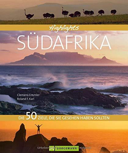 Highlights Südafrika. Das schönste Ende der Welt in einem Reisebildband. 50 Traumziele Südafrikas wie Kapstadt, Kruger Nationalpark, Johannesburg, ... Die 50 Ziele, die Sie gesehen haben sollten