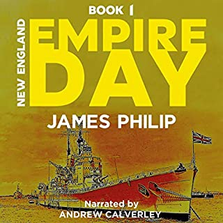 Empire Day     New England, Book 1              Written by:                                                                                                                                 James Philip                               Narrated by:                                                                                                                                 Andrew Calverley                      Length: 6 hrs and 9 mins     Not rated yet     Overall 0.0