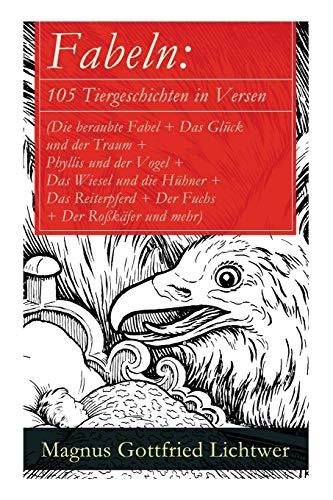 Fabeln: 105 Tiergeschichten in Versen (Die beraubte Fabel + Das Glück und der Traum + Phyllis und der Vogel + Das Wiesel und die Hühner + Das Reiterpferd + Der Fuchs + Der Roßkäfer und mehr)