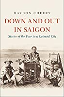 Down and Out in Saigon: Stories of the Poor in a Colonial City