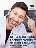 Neuromarketing e Scienze Cognitive per Vendere di Più sul Web. Il Modello Emotional Journey - II Edizione