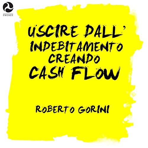 Uscire dall'indebitamento creando cash flow  Audiolibri
