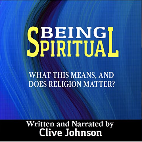 Being Spiritual: What This Means, and Does Religion Matter? audiobook cover art