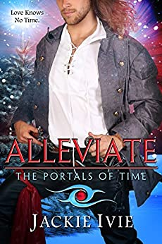 ALLEVIATE (The Portals of Time Book 2) by [Jackie Ivie]