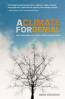 A Climate for Denial: Why Some People Still Reject Climate Change Science by [Arek Sinanian]