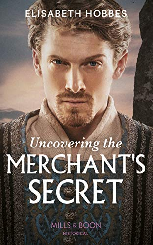Uncovering The Merchant's Secret (Mills & Boon Historical) by [Elisabeth Hobbes]