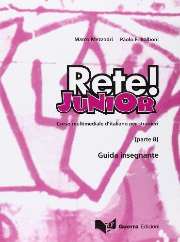 Rete! Junior. Corso multimediale d\'italiano per stranieri. Parte B. Gguida per l\'insegnante: Guida per l\'insegnante (parte B)
