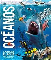 Océanos: El planeta bajo el agua como nunca antes lo habías visto (Knowledge Encyclopedias)