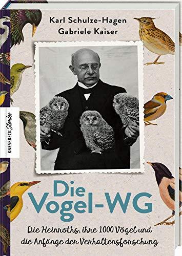 Die Vogel-WG: Die Heinroths, ihre 1000 Vögel und die Anfänge der Verhaltensforschung