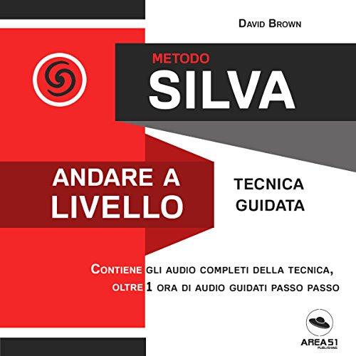 Metodo Silva. Andare a livello audiobook cover art
