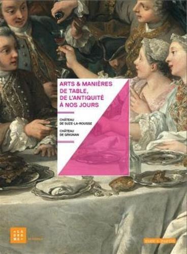 Arts et Manieres de Table, de l Antiquite a Nos Jours