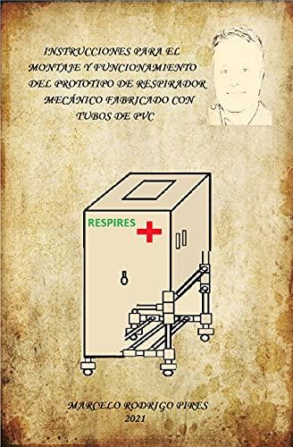 Instrucciones para el Montaje y Funcionamiento del prototipo de respirador mécanico fabricado con tubos de pvc ' RESPIRES'