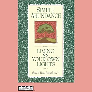 Simple Abundance     Living by Your Own Lights              By:                                                                                                                                 Sarah Ban Breathnach                               Narrated by:                                                                                                                                 Sarah Ban Breathnach                      Length: 3 hrs and 12 mins     4 ratings     Overall 4.0