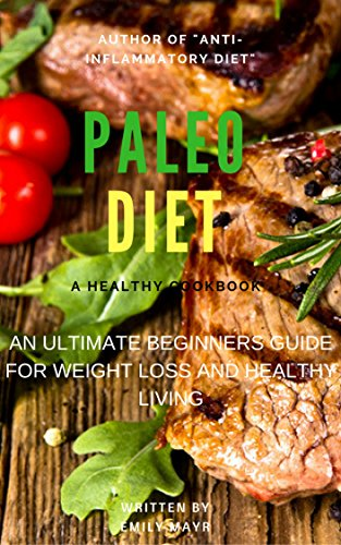 PALEO DIET: An Ultimate Beginners Guide for Weight Loss And Healthy Living (Weight Loss,Recipes,Cookbook) (English Edition)