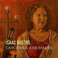 Canciones a Mi Madre by ISAAC BUSTOS