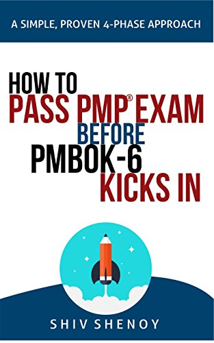 HOW TO PASS PMP EXAM BEFORE PMBOK-6 KICKS IN: A Simple, Proven, 4-Phase Study Approach (English Edition)