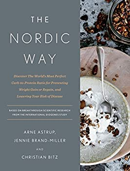 The Nordic Way  Discover The World s Most Perfect Carb-to-Protein Ratio for Preventing Weight Gain or Regain and Lowering Your Risk of Disease