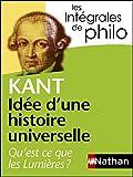 Intégrales de Philo - KANT, Idée d'une histoire universelle - Qu'est-ce que les Lumières? (INTEGRALES t. 30) - Format Kindle - 5,99 €
