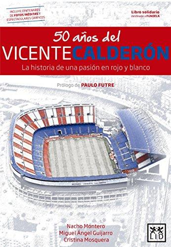 50 años Del Vicente Calderón: La Historia de Una Pasión En Rojo Y Blanco (VIVA)