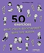50 exercices pour mieux communiquer avec les autres de Jean-Philippe Vidal