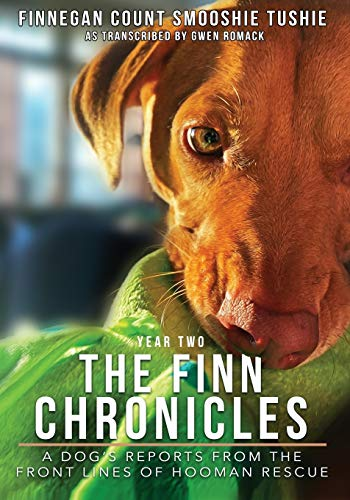The Finn Chronicles: Year Two: A dog's reports from the front lines of hooman rescue