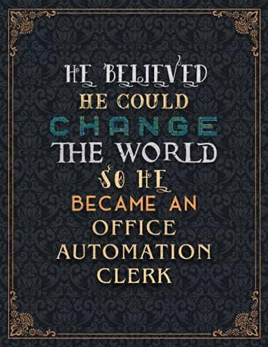 Compare Textbook Prices for Office Automation Clerk Lined Notebook - He Believed He Could Change The World So He Became An Office Automation Clerk Job Title Journal: Financial, ... Planning, Task Manager, 21.59 x 27.94 cm  ISBN 9798525408418 by Byrd, Micheal