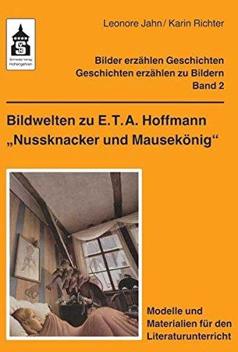 """Bildwelten zu E.T.A. Hoffmann \""""Nussknacker und Mausekönig\"""": Modelle und Materialien für den Literaturunterricht. Klasse 3 bis Klasse 6 (Bilder ... - Geschichten erzählen zu Bildern)"""