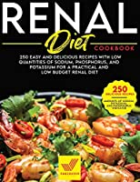 Renal Diet Cookbook: 250 Easy and Delicious Recipes With Low Quantities of Sodium, Phosphorus, and Potassium for a Practical and Low Budget Renal Diet