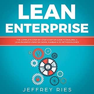 Lean Enterprise: The Complete Step-by-Step Startup Guide to Building a Lean Business Using Six Sigma, Kanban & 5s Methodologies audiobook cover art