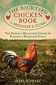 The Backyard Chicken Book: A Beginner's Guide by [H. Lee Schwanz]